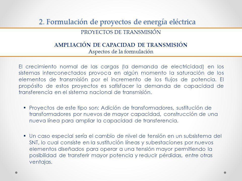 2. Formulación de proyectos de energía eléctrica El crecimiento normal de las cargas (la demanda de electricidad) en los sistemas interconectados prov
