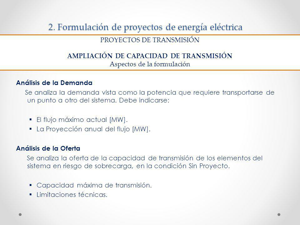 2. Formulación de proyectos de energía eléctrica Análisis de la Demanda Se analiza la demanda vista como la potencia que requiere transportarse de un