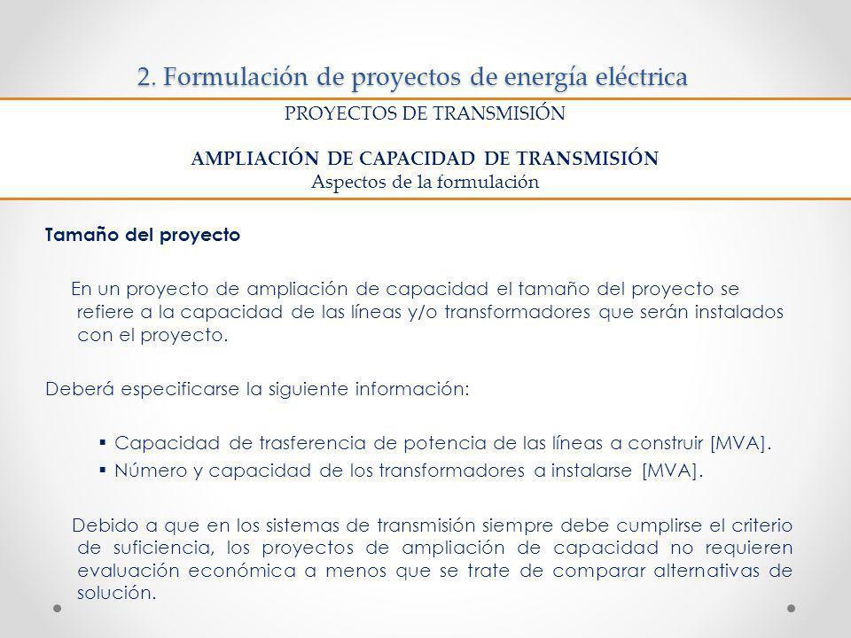 2. Formulación de proyectos de energía eléctrica Tamaño del proyecto En un proyecto de ampliación de capacidad el tamaño del proyecto se refiere a la