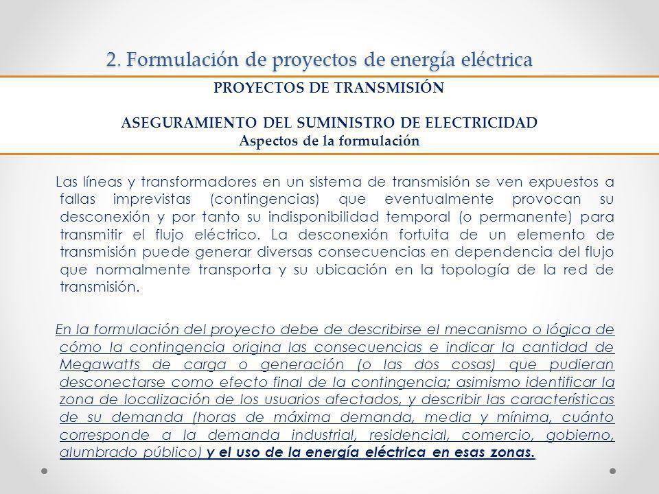 2. Formulación de proyectos de energía eléctrica Las líneas y transformadores en un sistema de transmisión se ven expuestos a fallas imprevistas (cont