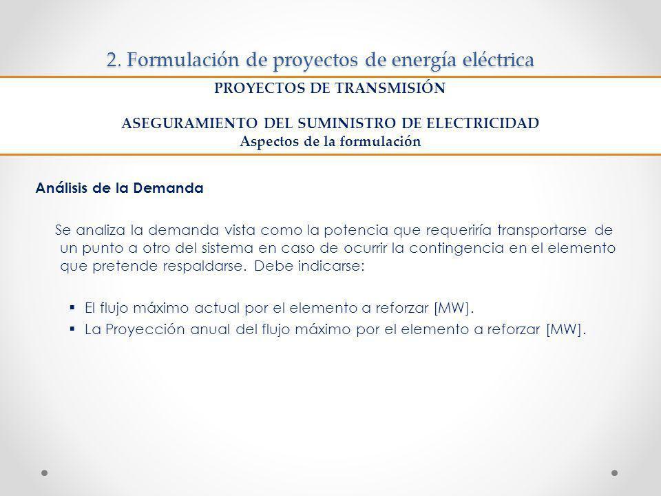 2. Formulación de proyectos de energía eléctrica Análisis de la Demanda Se analiza la demanda vista como la potencia que requeriría transportarse de u