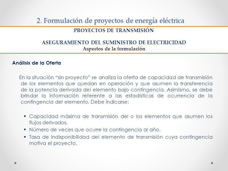 2. Formulación de proyectos de energía eléctrica Análisis de la Oferta En la situación sin proyecto se analiza la oferta de capacidad de transmisión d