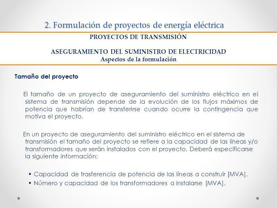 2. Formulación de proyectos de energía eléctrica Tamaño del proyecto El tamaño de un proyecto de aseguramiento del suministro eléctrico en el sistema