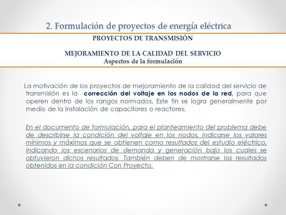 2. Formulación de proyectos de energía eléctrica La motivación de los proyectos de mejoramiento de la calidad del servicio de transmisión es la correc