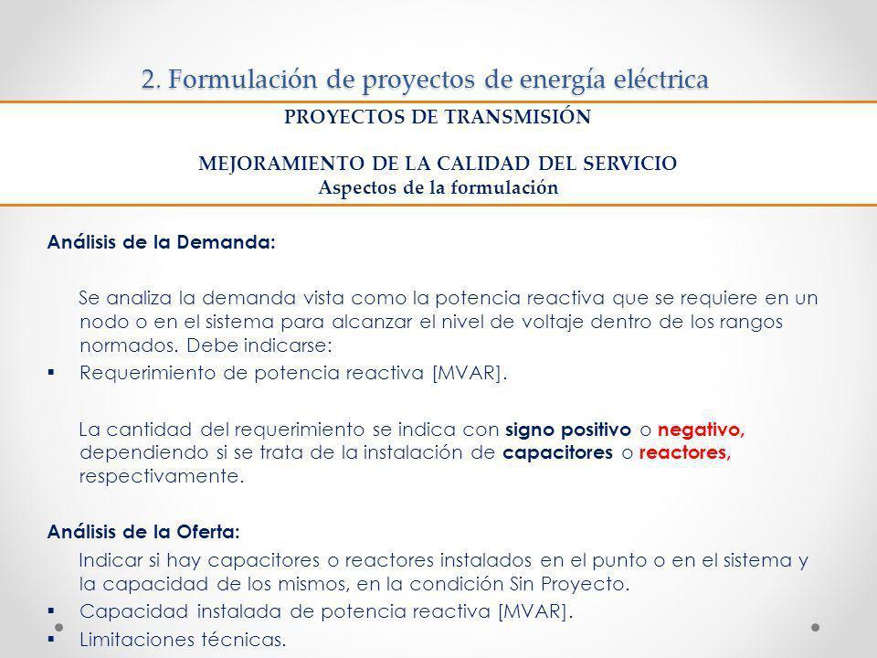 2. Formulación de proyectos de energía eléctrica Análisis de la Demanda: Se analiza la demanda vista como la potencia reactiva que se requiere en un n