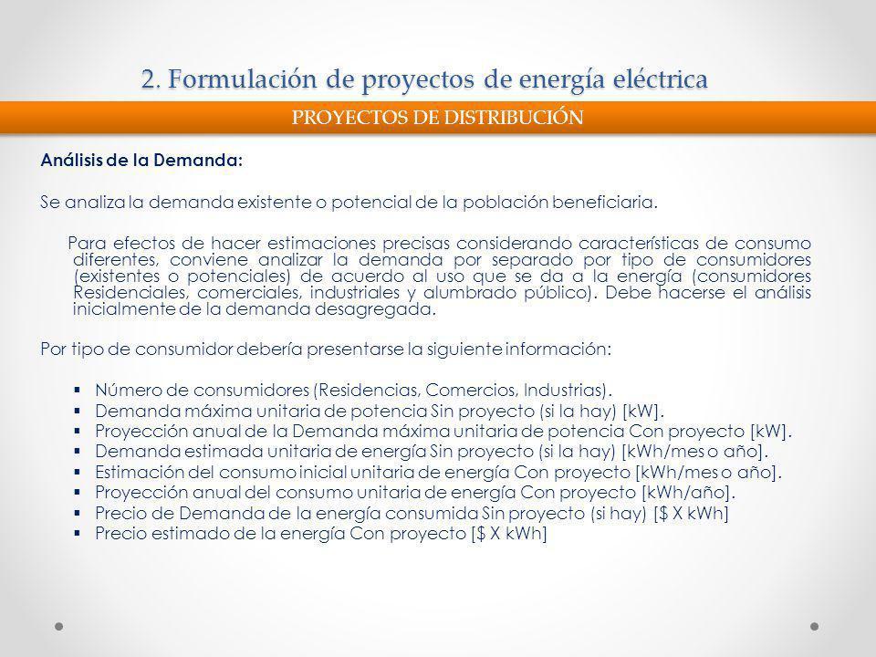 2. Formulación de proyectos de energía eléctrica Análisis de la Demanda: Se analiza la demanda existente o potencial de la población beneficiaria. Par