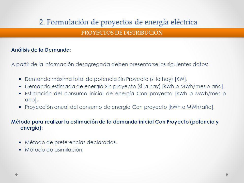 2. Formulación de proyectos de energía eléctrica Análisis de la Demanda: A partir de la información desagregada deben presentarse los siguientes datos
