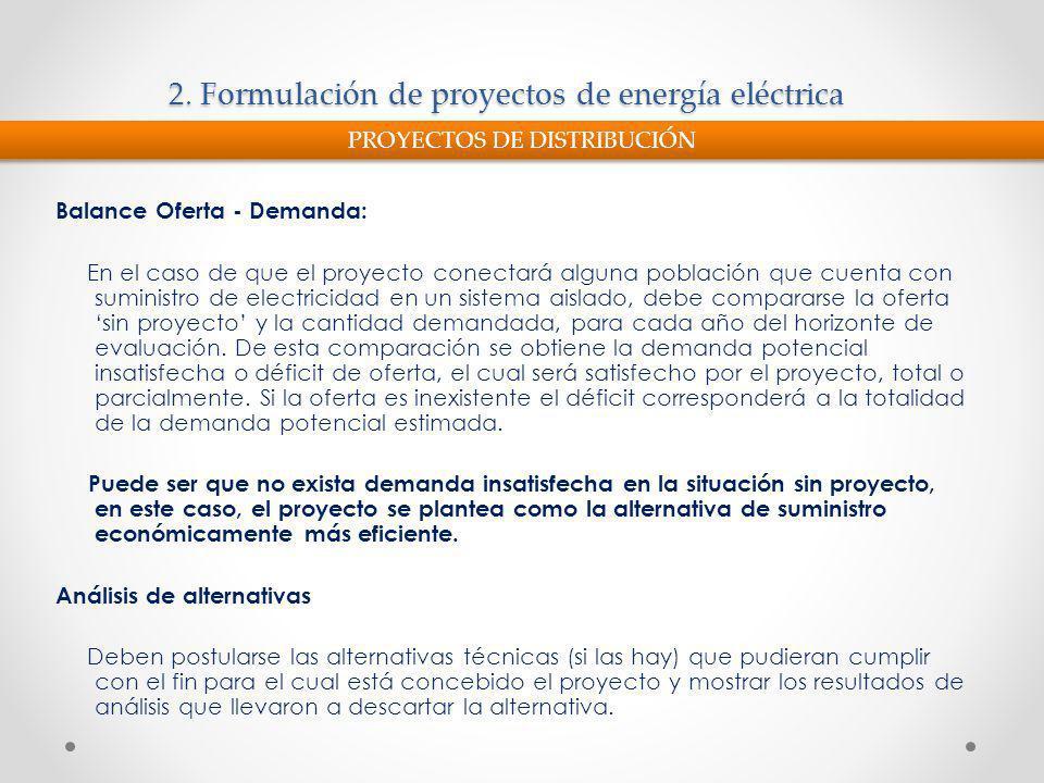2. Formulación de proyectos de energía eléctrica Balance Oferta - Demanda: En el caso de que el proyecto conectará alguna población que cuenta con sum