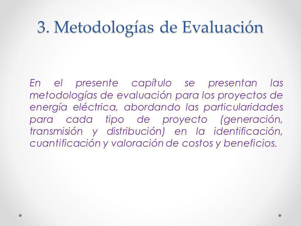 3. Metodologías de Evaluación En el presente capítulo se presentan las metodologías de evaluación para los proyectos de energía eléctrica, abordando l