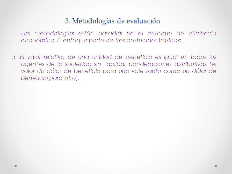 3. Metodologías de evaluación Las metodologías están basadas en el enfoque de eficiencia económica. El enfoque parte de tres postulados básicos: 3. El