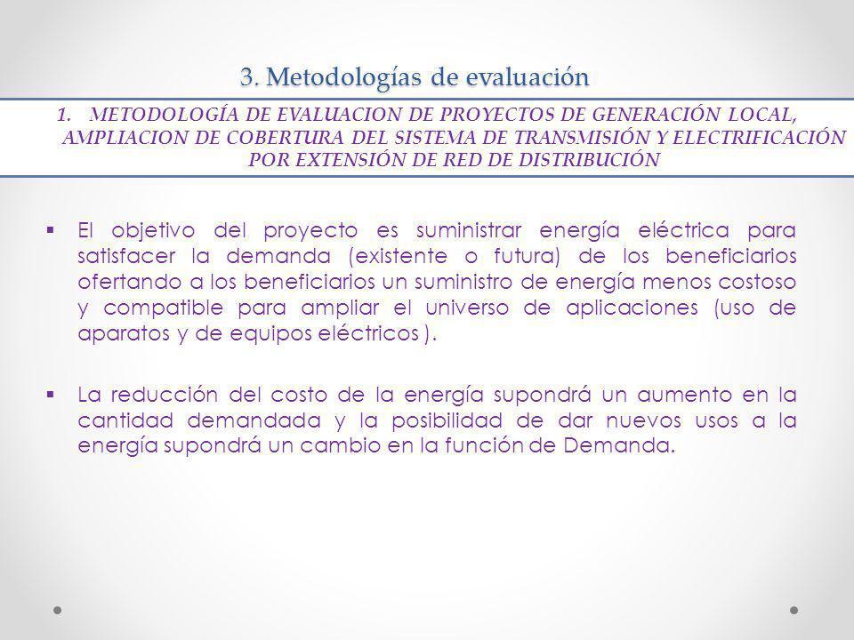 3. Metodologías de evaluación El objetivo del proyecto es suministrar energía eléctrica para satisfacer la demanda (existente o futura) de los benefic