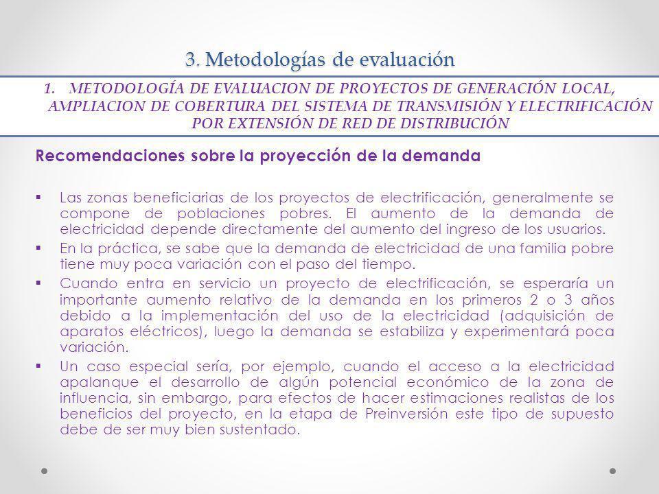 3. Metodologías de evaluación Recomendaciones sobre la proyección de la demanda Las zonas beneficiarias de los proyectos de electrificación, generalme
