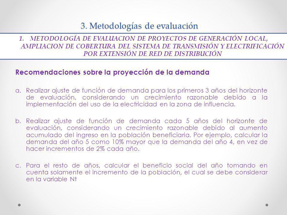 3. Metodologías de evaluación Recomendaciones sobre la proyección de la demanda a.Realizar ajuste de función de demanda para los primeros 3 años del h