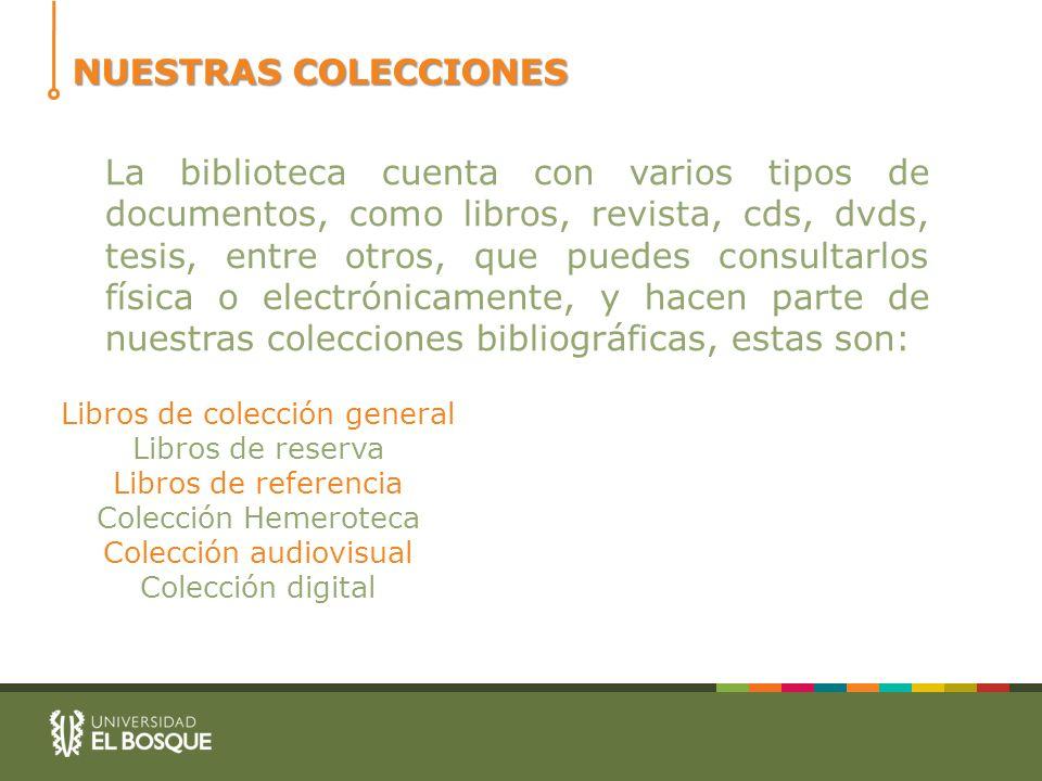 NUESTRAS COLECCIONES Libros de colección general Libros de reserva Libros de referencia Colección Hemeroteca Colección audiovisual Colección digital L