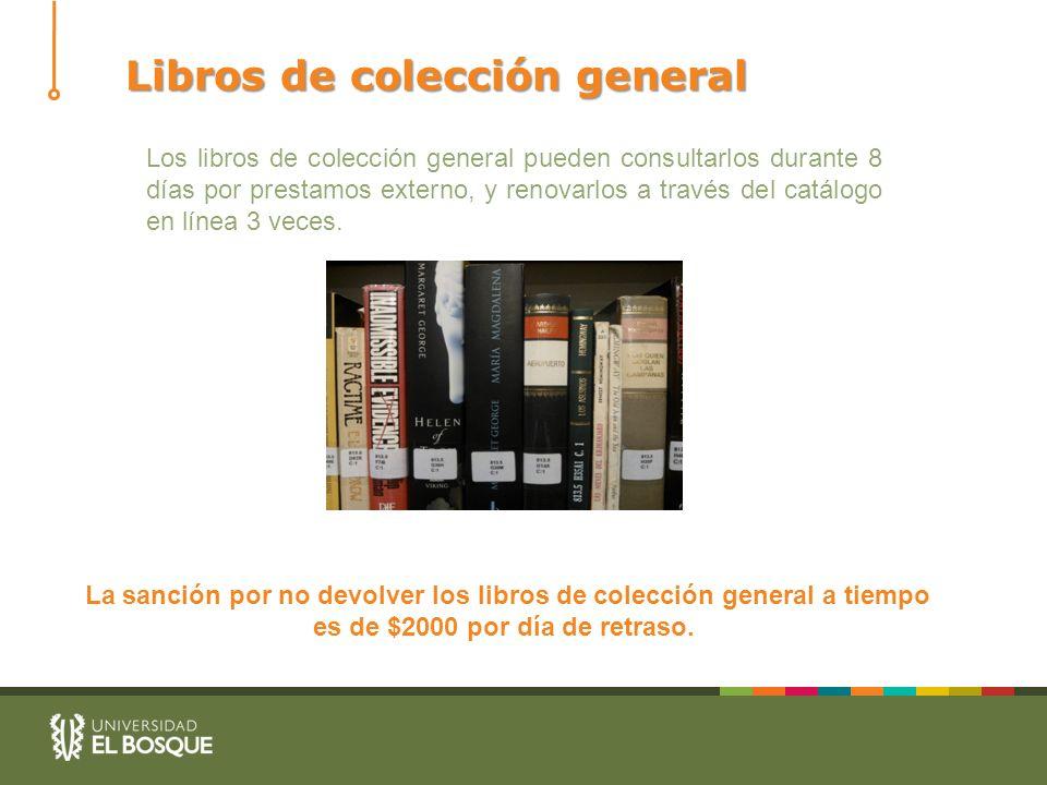 Libros de colección general La sanción por no devolver los libros de colección general a tiempo es de $2000 por día de retraso. Los libros de colecció