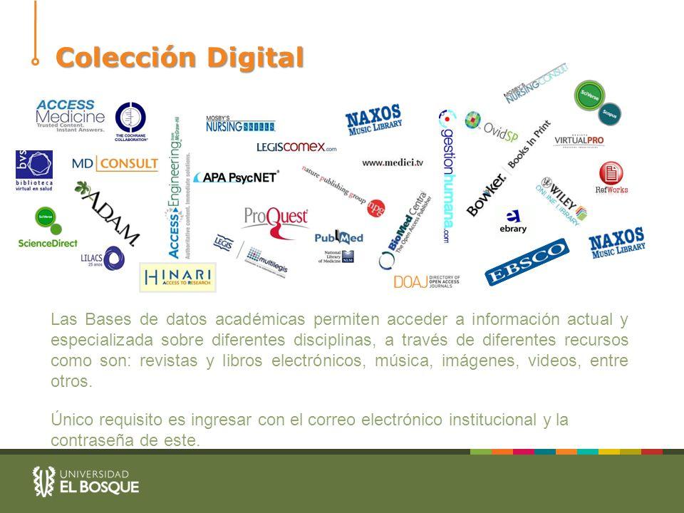 Colección Digital Las Bases de datos académicas permiten acceder a información actual y especializada sobre diferentes disciplinas, a través de difere