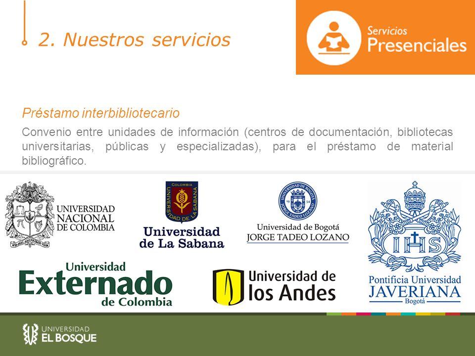 2. Nuestros servicios Préstamo interbibliotecario Convenio entre unidades de información (centros de documentación, bibliotecas universitarias, públic