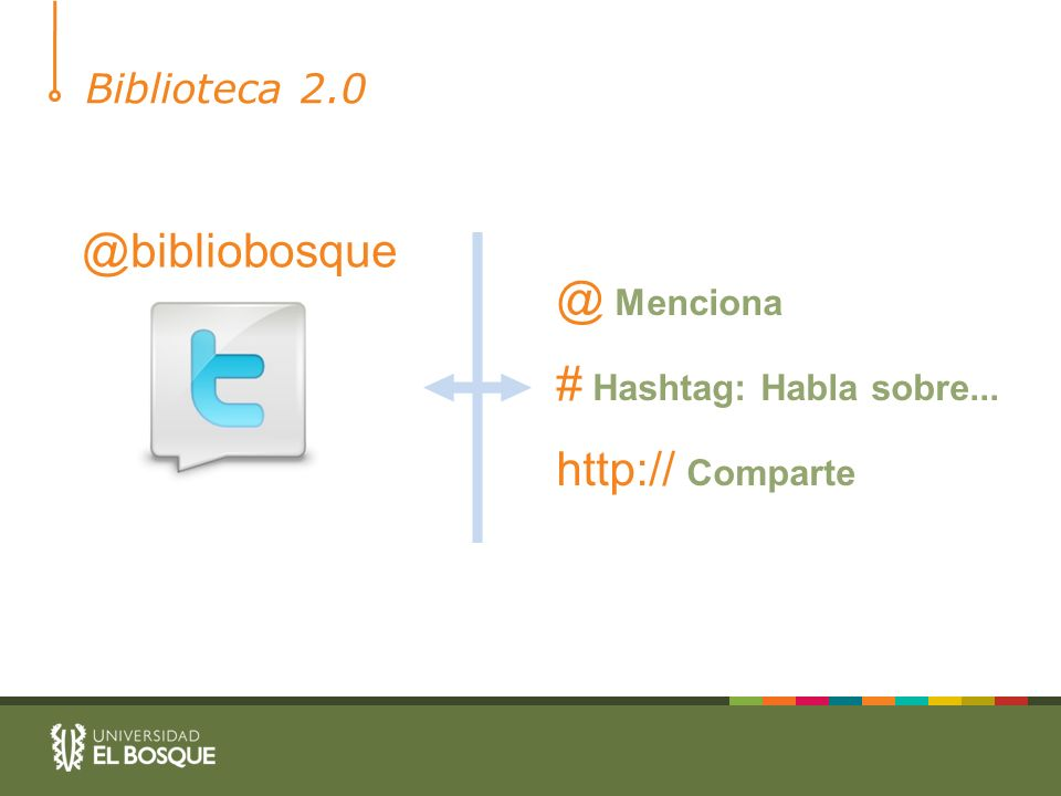 Biblioteca 2.0 @bibliobosque @ Menciona # Hashtag: Habla sobre... http:// Comparte