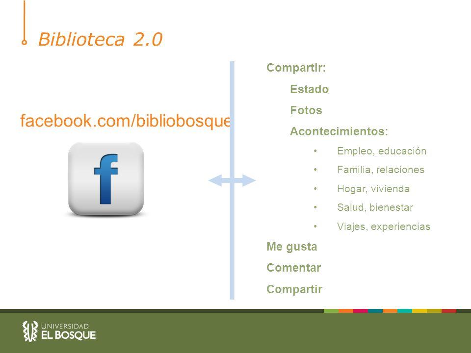 Biblioteca 2.0 facebook.com/bibliobosque Compartir: Estado Fotos Acontecimientos: Empleo, educación Familia, relaciones Hogar, vivienda Salud, bienest