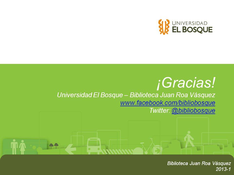 ¡Gracias! Universidad El Bosque – Biblioteca Juan Roa Vásquez www.facebook.com/bibliobosque Twitter: @bibliobosque www.facebook.com/bibliobosque@bibli