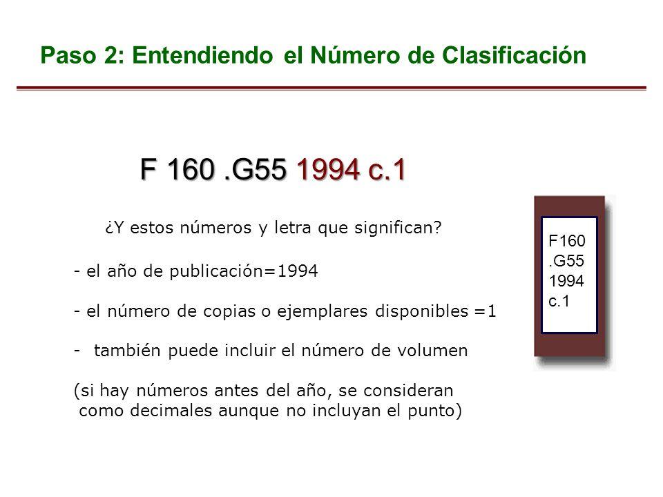 Paso 2: Entendiendo el Número de Clasificación F 160.G55 1994 c.1 ¿Y estos números y letra que significan? - el año de publicación=1994 - el número de