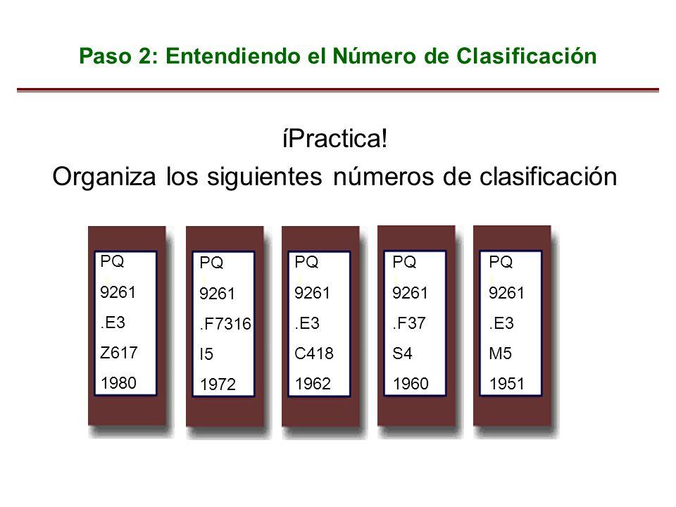 Paso 2: Entendiendo el Número de Clasificación íPractica! Organiza los siguientes números de clasificación PQ 9261.E3 C418 1962 PQ 9261.E3 M5 1951 PQ