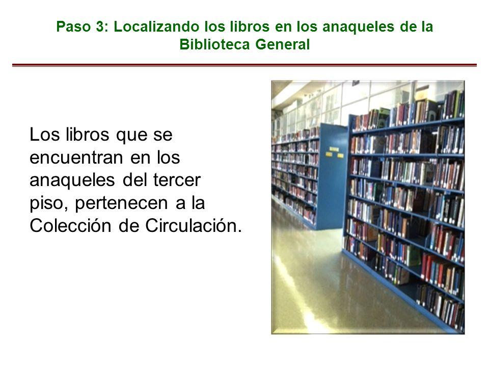 Paso 3: Localizando los libros en los anaqueles de la Biblioteca General Los libros que se encuentran en los anaqueles del tercer piso, pertenecen a la Colección de Circulación.