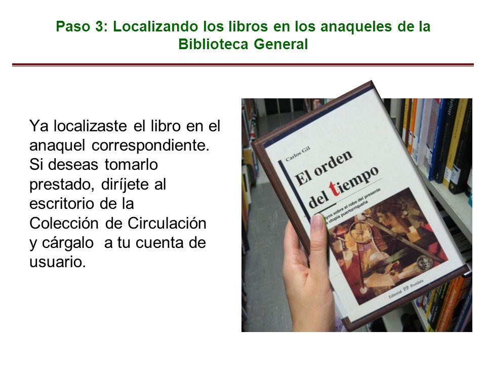 Paso 3: Localizando los libros en los anaqueles de la Biblioteca General Ya localizaste el libro en el anaquel correspondiente. Si deseas tomarlo pres