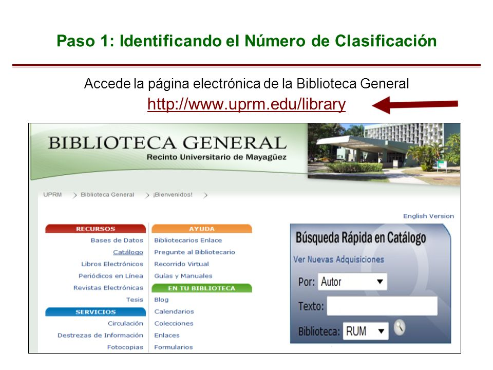 Paso 1: Identificando el Número de Clasificación Accede la página electrónica de la Biblioteca General http://www.uprm.eduhttp://www.uprm.edu/library Web page image