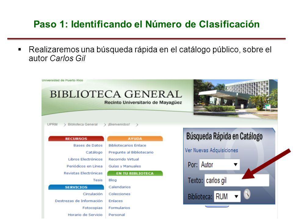Paso 1: Identificando el Número de Clasificación Realizaremos una búsqueda rápida en el catálogo público, sobre el autor Carlos Gil