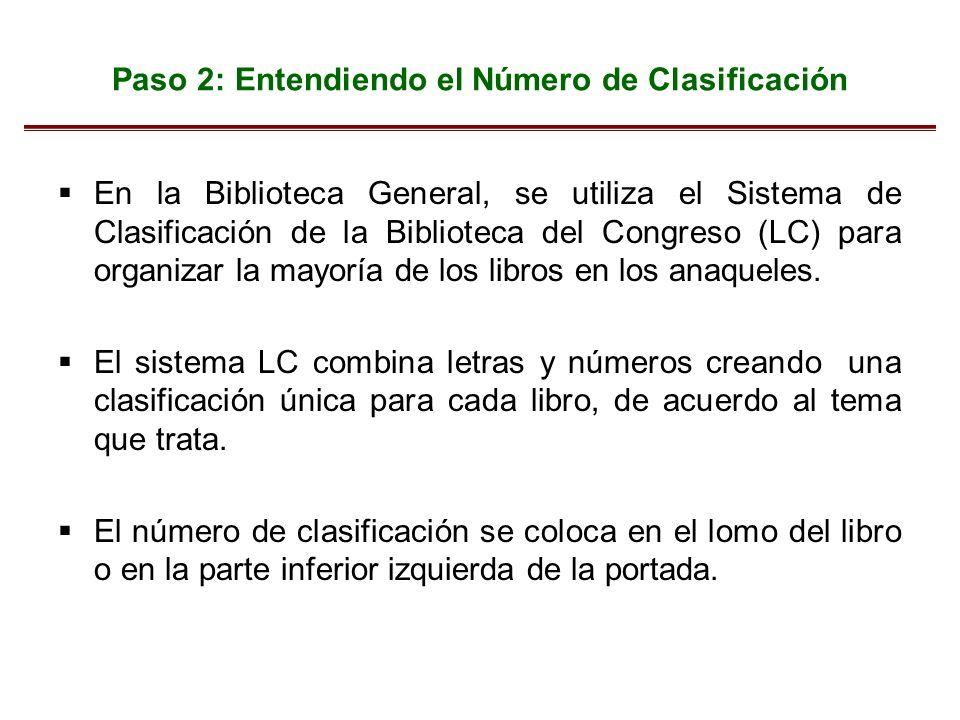 Paso 2: Entendiendo el Número de Clasificación En la Biblioteca General, se utiliza el Sistema de Clasificación de la Biblioteca del Congreso (LC) para organizar la mayoría de los libros en los anaqueles.