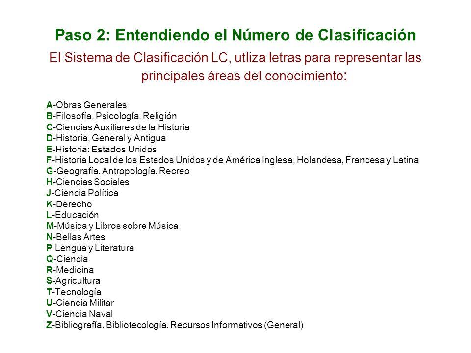 Paso 2: Entendiendo el Número de Clasificación El Sistema de Clasificación LC, utliza letras para representar las principales áreas del conocimiento : A-Obras Generales B-Filosofía.