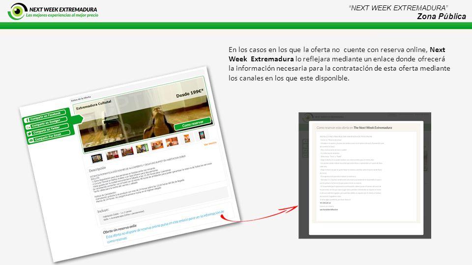 En los casos en los que la oferta no cuente con reserva online, Next Week Extremadura lo reflejara mediante un enlace donde ofrecerá la información necesaria para la contratación de esta oferta mediante los canales en los que este disponible.