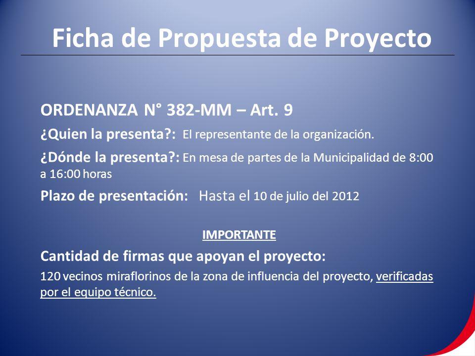 Ficha de Propuesta de Proyecto ORDENANZA N° 382-MM – Art. 9 ¿Quien la presenta?: El representante de la organización. ¿Dónde la presenta?: En mesa de