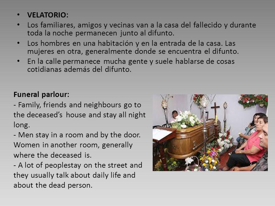 VELATORIO: Los familiares, amigos y vecinas van a la casa del fallecido y durante toda la noche permanecen junto al difunto. Los hombres en una habita