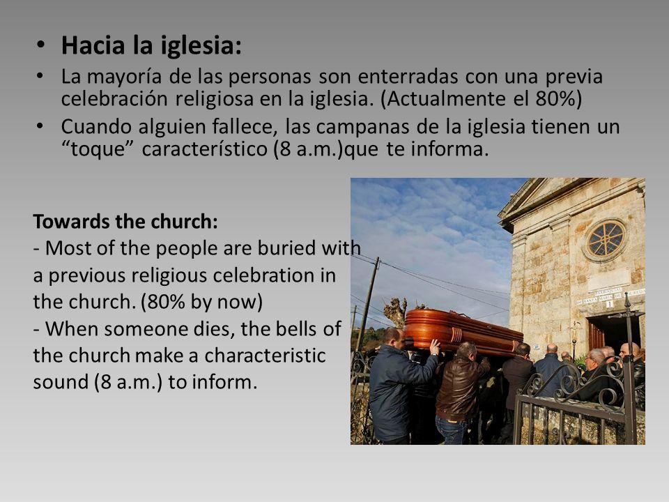 Hacia la iglesia: La mayoría de las personas son enterradas con una previa celebración religiosa en la iglesia. (Actualmente el 80%) Cuando alguien fa