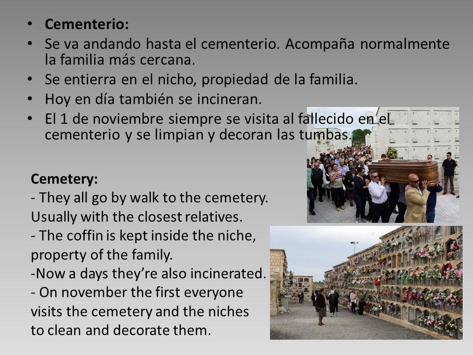 Cementerio: Se va andando hasta el cementerio. Acompaña normalmente la familia más cercana. Se entierra en el nicho, propiedad de la familia. Hoy en d