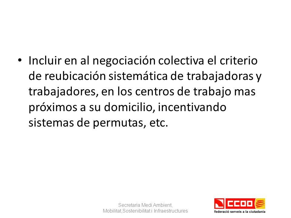 Incluir en al negociación colectiva el criterio de reubicación sistemática de trabajadoras y trabajadores, en los centros de trabajo mas próximos a su domicilio, incentivando sistemas de permutas, etc.