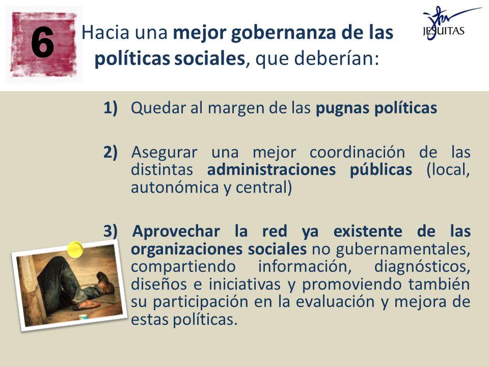 Hacia una mejor gobernanza de las políticas sociales, que deberían: 1) Quedar al margen de las pugnas políticas 2) Asegurar una mejor coordinación de