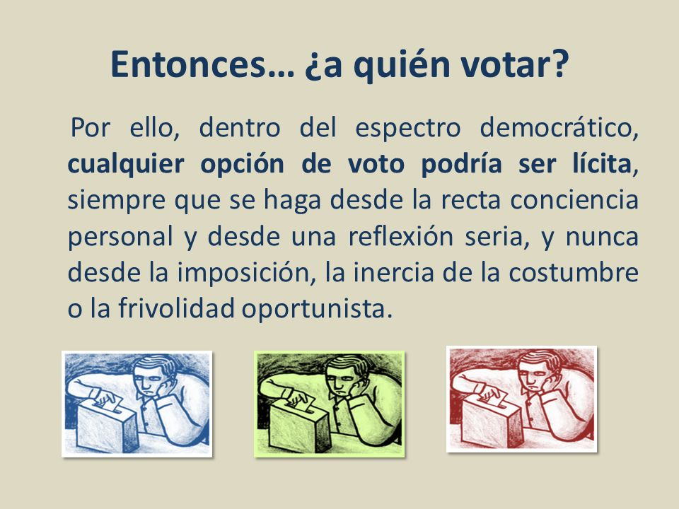 Entonces… ¿a quién votar? Por ello, dentro del espectro democrático, cualquier opción de voto podría ser lícita, siempre que se haga desde la recta co