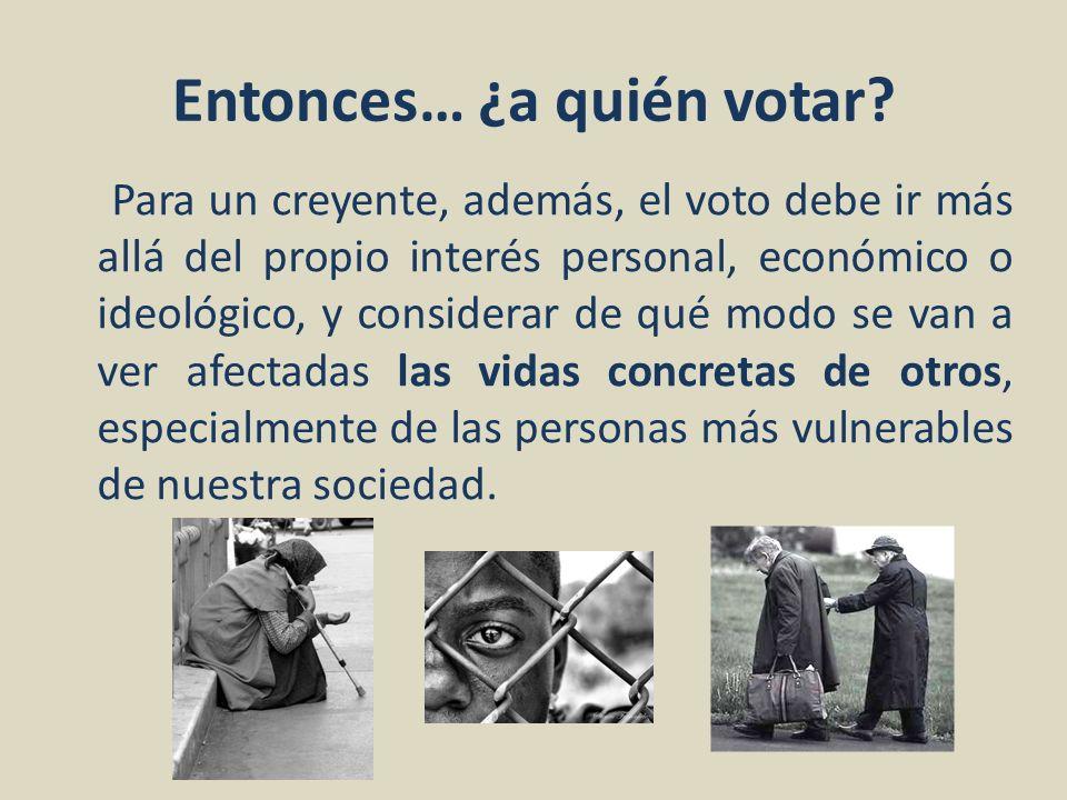 Entonces… ¿a quién votar? Para un creyente, además, el voto debe ir más allá del propio interés personal, económico o ideológico, y considerar de qué