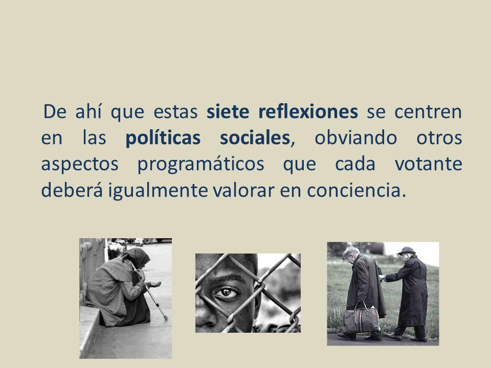 De ahí que estas siete reflexiones se centren en las políticas sociales, obviando otros aspectos programáticos que cada votante deberá igualmente valo
