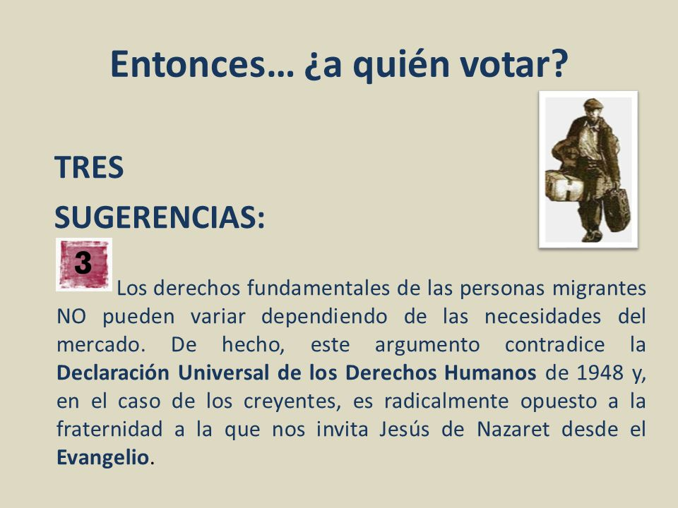 Entonces… ¿a quién votar? TRES SUGERENCIAS: Los derechos fundamentales de las personas migrantes NO pueden variar dependiendo de las necesidades del m