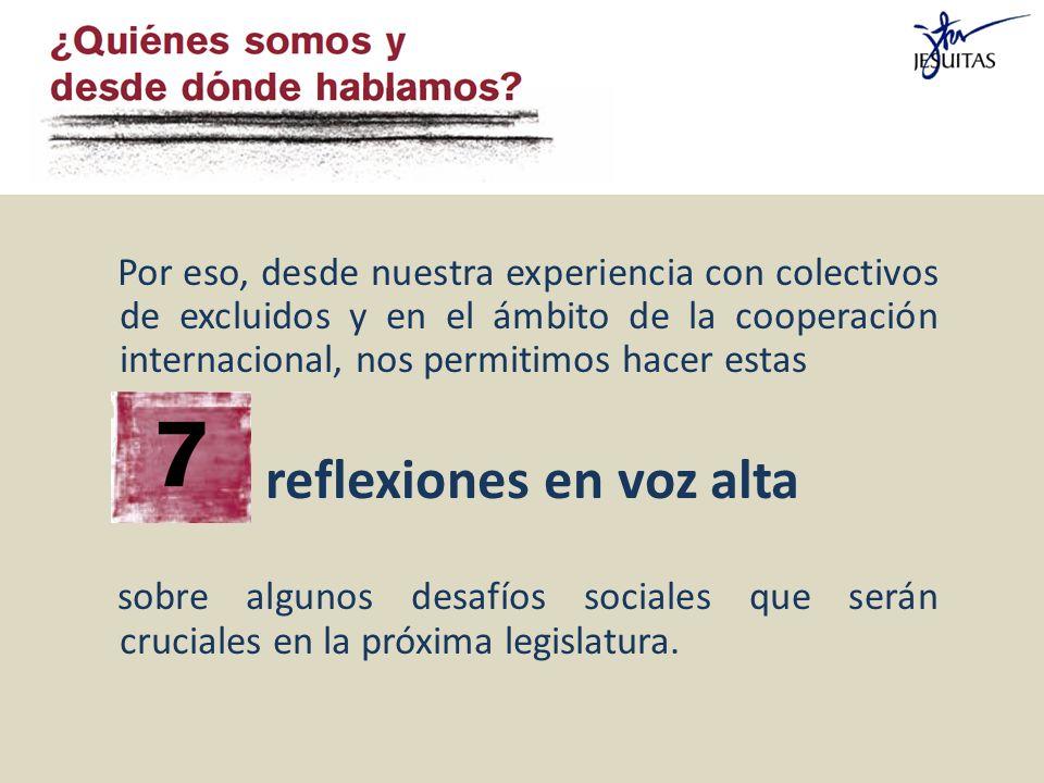 Por eso, desde nuestra experiencia con colectivos de excluidos y en el ámbito de la cooperación internacional, nos permitimos hacer estas reflexiones