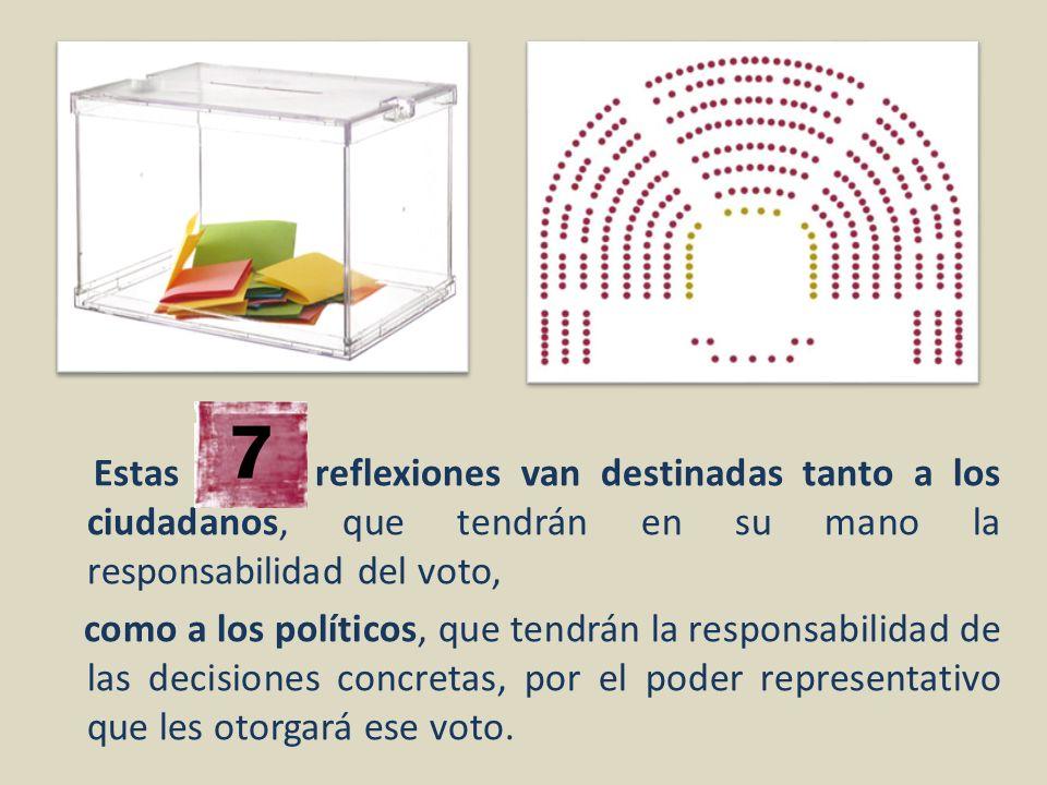 Estas reflexiones van destinadas tanto a los ciudadanos, que tendrán en su mano la responsabilidad del voto, como a los políticos, que tendrán la resp