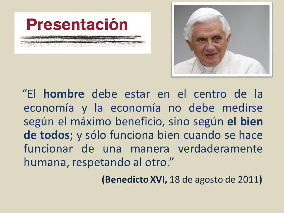 El hombre debe estar en el centro de la economía y la economía no debe medirse según el máximo beneficio, sino según el bien de todos; y sólo funciona