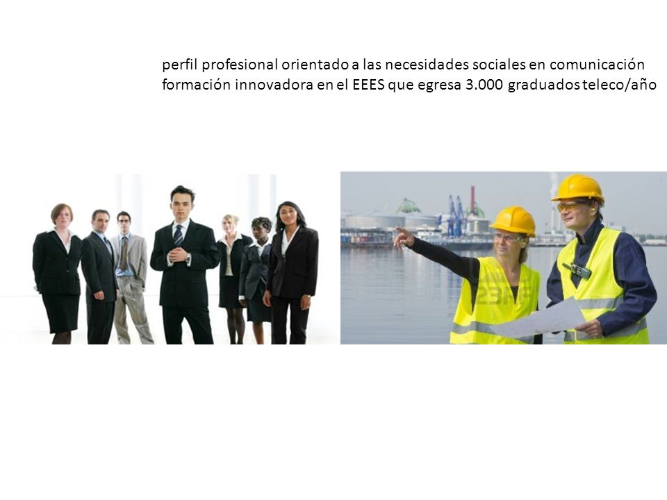 perfil profesional orientado a las necesidades sociales en comunicación formación innovadora en el EEES que egresa 3.000 graduados teleco/año