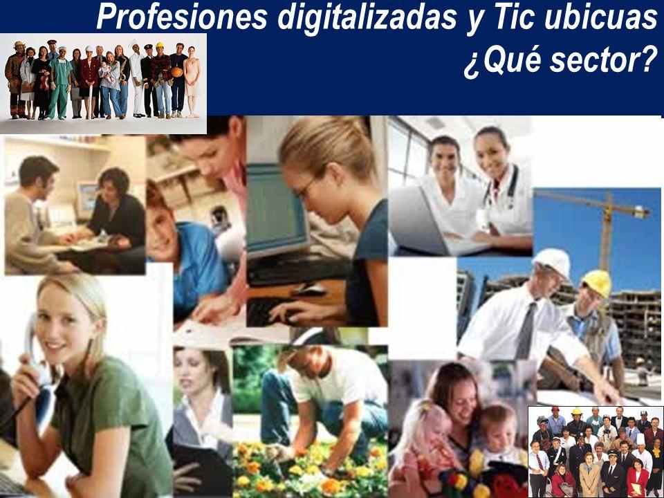 Profesiones digitalizadas y Tic ubicuas ¿Qué sector?