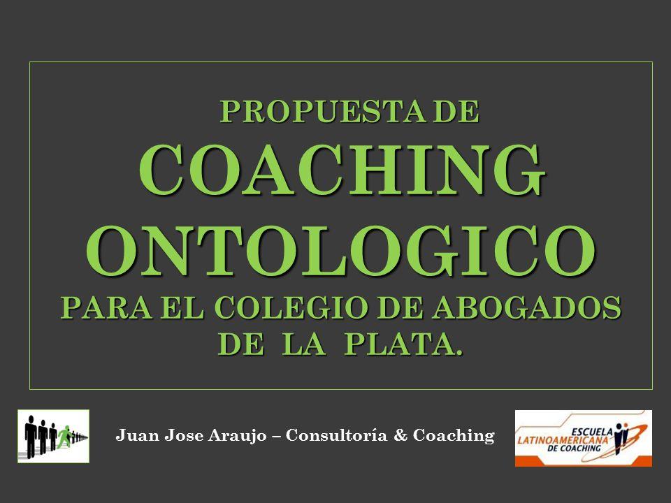 PROPUESTA DE COACHING ONTOLOGICO PARA EL COLEGIO DE ABOGADOS DE LA PLATA. PROPUESTA DE COACHING ONTOLOGICO PARA EL COLEGIO DE ABOGADOS DE LA PLATA. Ju