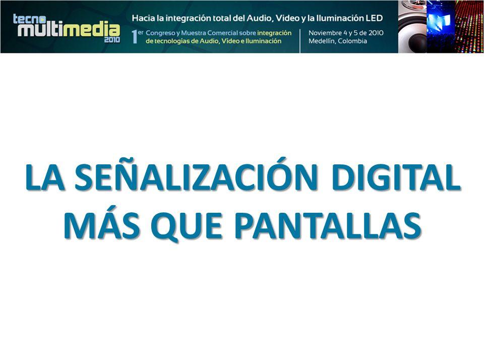LA SEÑALIZACIÓN DIGITAL MÁS QUE PANTALLAS
